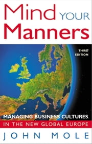 Mind Your Manners - Managing Business Cultures in the New Global Europe ebook by John Mole