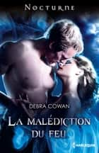 La malédiction du feu ebook by Debra Cowan