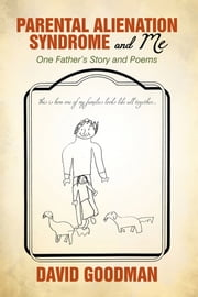 Parental Alienation Syndrome and Me - One Fathers Story and Poems ebook by David Goodman