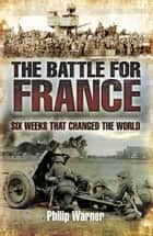 The Battle for France ebook by Philip Warner