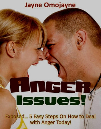 Anger Issues!: Exposed… 5 Easy Steps On How to Deal with Anger Today! ebook by Jayne Omojayne