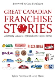 Great Canadian Franchise Stories ebook by Felicia Pizzonia, Cora Tsouflidou, Dawn Mucci