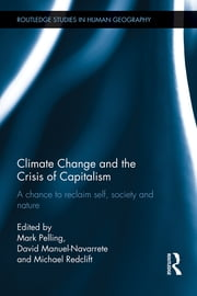 Climate Change and the Crisis of Capitalism - A Chance to Reclaim, Self, Society and Nature ebook by Mark Pelling,David Manuel-Navarrete,Michael Redclift