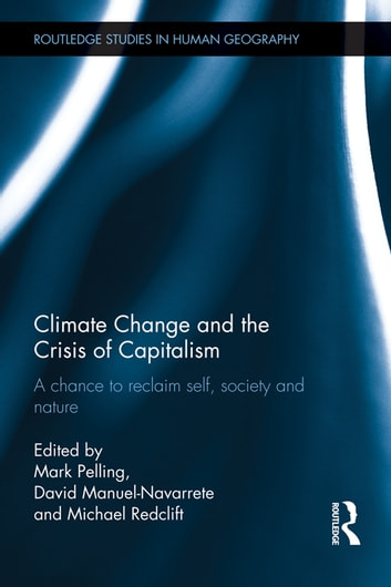 Climate Change and the Crisis of Capitalism - A Chance to Reclaim, Self, Society and Nature ebook by