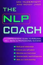The NLP Coach - A Comprehensive Guide to Personal Well-Being and Professional Success ebook by Wendy Jago, Ian McDermott