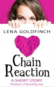 Chain Reaction : A Short Story - (Prequel to Haunting Joy) ebook by Lena Goldfinch