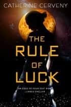 The Rule of Luck ebook by Catherine Cerveny
