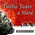 Twelve Years a Slave Audiolibro by Solomon Northup