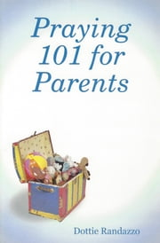 Praying 101 for Parents ebook by Dottie Randazzo