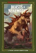 Beasts & Behemoths (Dungeons & Dragons) - A Young Adventurer's Guide ebook by Jim Zub, Stacy King, Andrew Wheeler,...