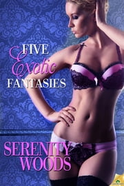 Five Exotic Fantasies ebook by Serenity Woods