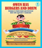 Owen Has Burgers and Drum - Helping to Understand and Befriend Kids with Asperger's Syndrome ebook by Christine M. Sheils,Frank R. Pane,Anita DuFalla