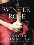 The Winter Rose ebook by Jennifer Donnelly