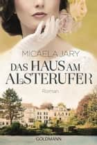 Das Haus am Alsterufer - Roman - ebook by Micaela Jary