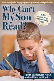 Why Can't My Son Read? - Success Strategies for Helping Boys with Dyslexia and Reading Difficulties ebook by Ellen Burns Hurst, Dr.,Michael Richard Hurst