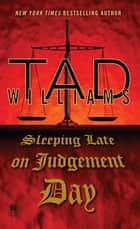 Sleeping Late On Judgement Day ebook by Tad Williams