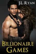 Billionaire Games - Bad Boy Billionaire Romance ebook by J.L. Ryan
