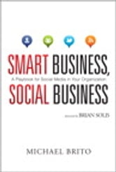 Smart Business, Social Business - A Playbook for Social Media in Your Organization ebook by Michael Brito