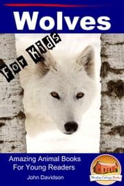 Wolves: For Kids - Amazing Animal Books for Young Readers ebook by John Davidson