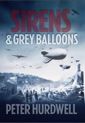 Sirens and Grey Balloons ebook by Peter Hurdwell