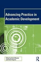 Advancing Practice in Academic Development ebook by David Baume, Celia Popovic