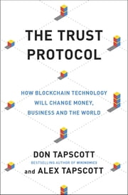 The Trust Protocol - How Blockchain Technology Will Change Money, Business and the World ebook by Don Tapscott,Alex Tapscott