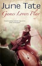 Games Lovers Play ebook by June Tate