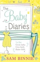 The Baby Diaries ebook by Sam Binnie