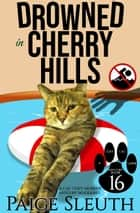 Drowned in Cherry Hills - A Cat Cozy Murder Mystery Whodunit ebook by Paige Sleuth