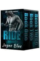 Ride Trilogy Books One, Two, and Three ebook by Jayne Blue