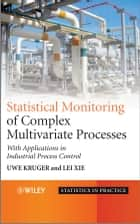 Advances in Statistical Monitoring of Complex Multivariate Processes ebook by Uwe Kruger,Lei Xie