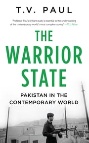 The Warrior State - Pakistan in the Contemporary World ebook by T V Paul