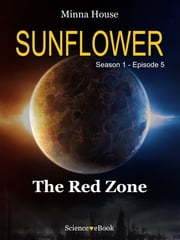 SUNFLOWER - The Red Zone - Season 1 Episode 5 ebook by Minna House