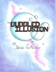 The Bubbled Illusion ebook by James Aa. Keister
