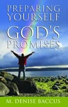 Preparing Yourself for God's Promises ebook by Baccus, M. Denise
