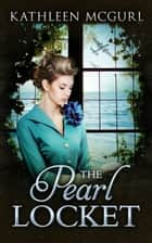 The Pearl Locket: The best historical fiction novel for your summer holidays ebook by Kathleen McGurl