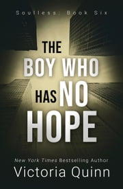The Boy Who Has No Hope - Soulless, #6 ebook by Victoria Quinn