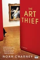 The Art Thief ebook by Noah Charney