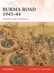 Burma Road 1943-44 - Stilwell's assault on Myitkyina ebook by Jon Diamond,Peter Dennis