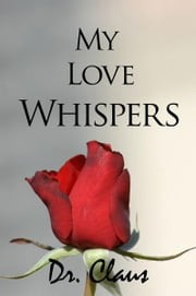 My Love Whispers ebook by Dr. Claus