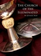 The Church of the Illuminated Part One ebook by Jennie May