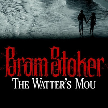 The Watter's Mou' audiobook by Bram Stoker