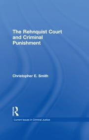 The Rehnquist Court and Criminal Punishment ebook by Christopher E. Smith