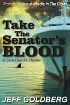 Take the Senator's Blood ebook by Jeffrey Goldberg