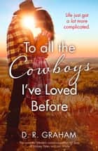 To All the Cowboys I've Loved Before ebook by D. R. Graham