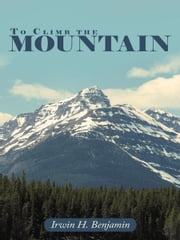 To Climb the Mountain ebook by Irwin H. Benjamin