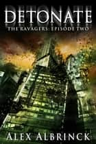 Detonate - The Ravagers - Episode Two ebook by Alex Albrinck