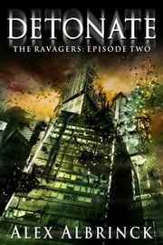 Detonate - The Ravagers - Episode 2 ebook by Alex Albrinck