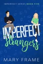Imperfect Strangers ebook by Mary Frame