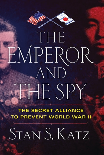 The Emperor and the Spy - The Secret Alliance to Prevent World War II e-bok by Stan Katz